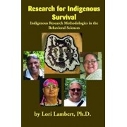 Research for Indigenous Survival: Indigenous Research Methodologies in the Behavioral Sciences, Paperback/Lori Lambert