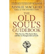 The Old Soul's Guidebook: Who You Are, Why You're Here, & How to Navigate Life on Earth, Paperback/Ainslie MacLeod