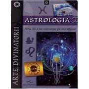 Astrologia. Arta de a ne cunoaste pe noi insine. Arte divinatorii - Editie 2015/***