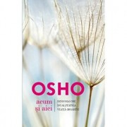 Osho. Acum si aici. Dincolo de dualitatea viata-moarte - Osho International Foundation/Osho