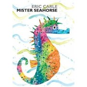 Mister Seahorse, Hardcover/Eric Carle