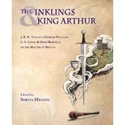 The Inklings and King Arthur: J.R.R. Tolkien, Charles Williams, C.S. Lewis, and Owen Barfield on the Matter of Britain, Paperback/Sorina Higgins