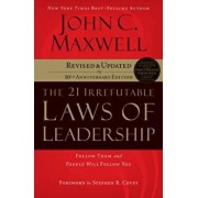 The 21 Irrefutable Laws of Leadership: Follow Them and People Will Follow You (10th Anniversary Edition)/John C. Maxwell