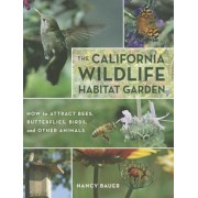 The California Wildlife Habitat Garden: How to Attract Bees, Butterflies, Birds, and Other Animals, Paperback