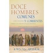 Doce Hombres Comunes y Corrientes: Como El Maestro Formo a Sus Discipulos Para La Grandeza, y Lo Que El Quiere Hacer Contigo = 12 Common Men, Paperback