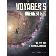Voyager's Greatest Hits: The Epic Trek to Interstellar Space, Hardcover
