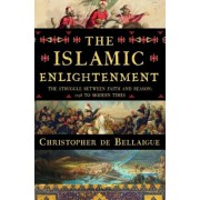 The Islamic Enlightenment: The Struggle Between Faith and Reason, 1798 to Modern Times, Hardcover