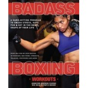 Badass Boxing Workouts A Hard-Hitting Program to Smash Stress Have Fun and Get in the Best Shape of Your Life