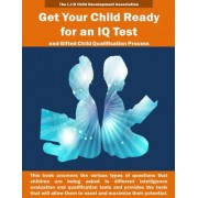Get Your Child Ready for an IQ Test and for Gifted Child Qualification Process: Gifted and Talented Children Tests Secrets Revealed for the First Time