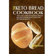 The Keto Bread Cookbook: Top Low-Carb Ketogenic Bread Recipes for Weight Loss and Optimum Health, Paperback/Ronnie Israel
