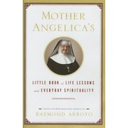 Mother Angelica's Little Book of Life Lessons and Everyday Spirituality, Hardcover