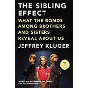 The Sibling Effect: What the Bonds Among Brothers and Sisters Reveal about Us, Paperback/Jeffrey Kluger