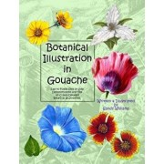 Botanical Illustration in Gouache: Easy to Follow Step by Step Demonstrations to Create Detailed Botanical Illustrations/Sandy Williams