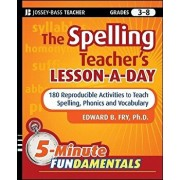 The Spelling Teacher's Lesson-A-Day, Grades 3-8: 180 Reproducible Activities to Teach Spelling, Phonics, and Vocabulary, Paperback/Edward B. Fry
