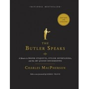 The Butler Speaks: A Return to Proper Etiquette, Stylish Entertaining, and the Art of Good Housekeeping, Paperback/Charles MacPherson