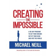 Creating the Impossible: A 90-Day Program to Get Your Dreams Out of Your Head and Into the World, Paperback