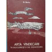 Arta Vindecarii In Bucurestii De Odinioara - G. Barbu
