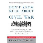 Don't Know Much about the Civil War: Everything You Need to Know about America's Greatest Conflict But Never Learned, Paperback