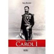 Un Hohenzollern in Romania Carol I - Ion Bulei