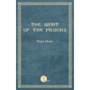 The Saint of the Prisons: Notes on the life of Valeriu Gafencu, collected and annotated by the monk Moise, Paperback/Monk Moise