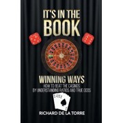 It's in the Book: Winning Ways - How to Beat the Casinos, Paperback/Richard De La Torre