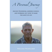 Personal Journey - Ancient Buddhism, Modern Science, and working out how to make the most of life (Woollard William)(Paperback) (9781786230973)