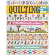 Quilting Row by Row: 27 Skill-Building Techniques, Paperback/Jeanette White