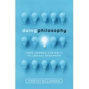 Doing Philosophy - From Common Curiosity to Logical Reasoning (Williamson Timothy (Wykeham Professor of Logic Oxford University))(Cartonat) (9780198822516)