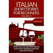 Italian Short Stories for Beginners Volume 2: 8 More Unconventional Short Stories to Grow Your Vocabulary and Learn Spanish the Fun Way! (Italian), Paperback/Olly Richards