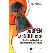 Open And Shut Case, An: The Story Of Keyhole Or Minimally Invasive Surgery, Paperback/John Wickham