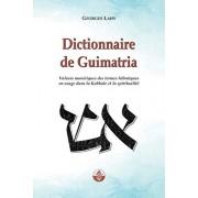 Dictionnaire de Guimatria: Valeurs numriques des termes hbraques en usage dans la Kabbale et la spiritualit, Paperback/Georges Lahy