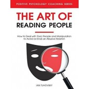The Art of Reading People: How to Deal with Toxic People and Manipulation to Avoid (or End) an Abusive Relation, Paperback/Ian Tuhovsky