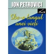 De-a lungul unei vieti/Ion Petrovici