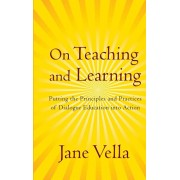 On Teaching and Learning: Putting the Principles and Practices of Dialogue Education Into Action, Hardcover/Jane Vella