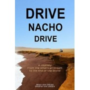 Drive Nacho Drive: A Journey from the American Dream to the End of the World, Paperback/Brad Van Orden