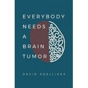 Everybody Needs a Brain Tumor, Paperback/David Paul Koelliker