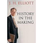 History in the Making by J. H. Elliott