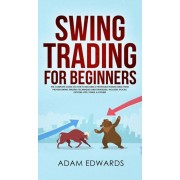 Swing Trading for Beginners: The Complete Guide on How to Become a Profitable Trader Using These Proven Swing Trading Techniques and Strategies. In, Hardcover/Adam Edwards
