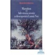 Maranon sau adevarata istorie a descoperirii lumii noi - Ruxandra Ivancescu