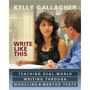 Write Like This: Teaching Real-World Writing Through Modeling & Mentor Texts, Paperback