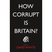 How Corrupt is Britain by David Whyte
