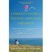 A Parent's Guide to Raising Grieving Children: Rebuilding Your Family After the Death of a Loved One, Paperback/Phyllis R. Silverman
