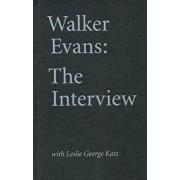 Walker Evans: The Interview: With Leslie George Katz, Hardcover/Walker Evans