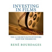 Investing in Films: The 12.5 Secrets Elite Investors Keep for Themselves: A Survival Kit for High Net Worth Individuals and Hedge Funds to