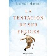 La Tentación de Ser Felices (the Temptation to Be Happy - Spanish Edition), Paperback/Lorenzo Marone