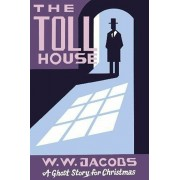 The Toll House: A Ghost Story for Christmas, Paperback/W. W. Jacobs