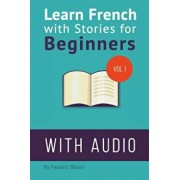 Learn French with Stories for Beginners: 15 French Stories for Beginners with English Glossaries Throughout the Text. (French), Paperback/Frederic Bibard