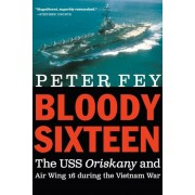 Bloody Sixteen: The USS Oriskany and Air Wing 16 During the Vietnam War, Hardcover