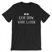 GYM Now Wine Later - Fitness T-Shirt