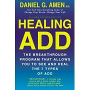 Healing ADD from the Inside Out: The Breakthrough Program That Allows You to See and Heal the Seven Types of Attention Deficit Disorder, Paperback/Daniel G. Amen